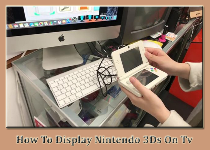 How To Display Nintendo 3Ds On Tv