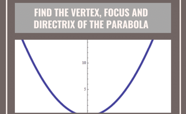 Find The Vertex, Focus And Directrix Of The Parabola (1)