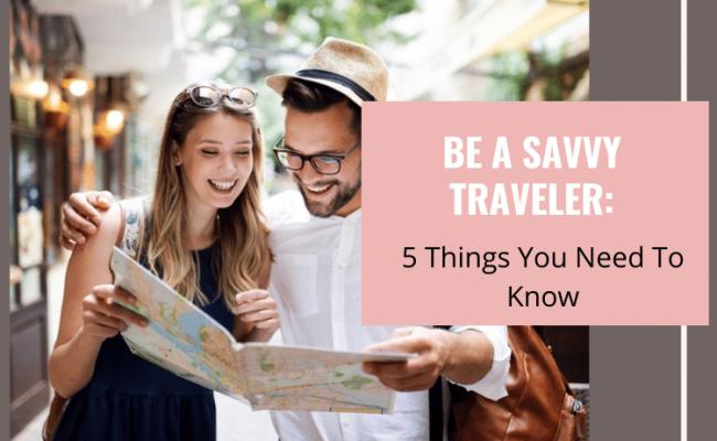 Be A Savvy Traveler
